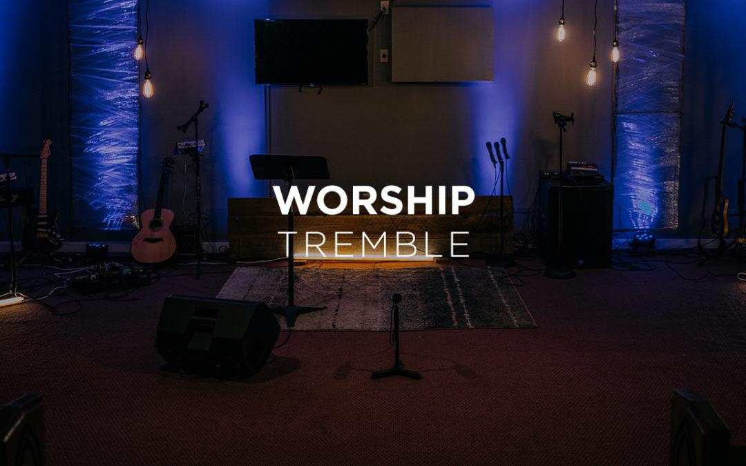"Worship Video: ""Tremble"""