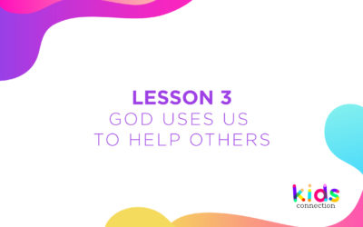 """Lesson 3: """"God Uses Us To Help Others"""""""