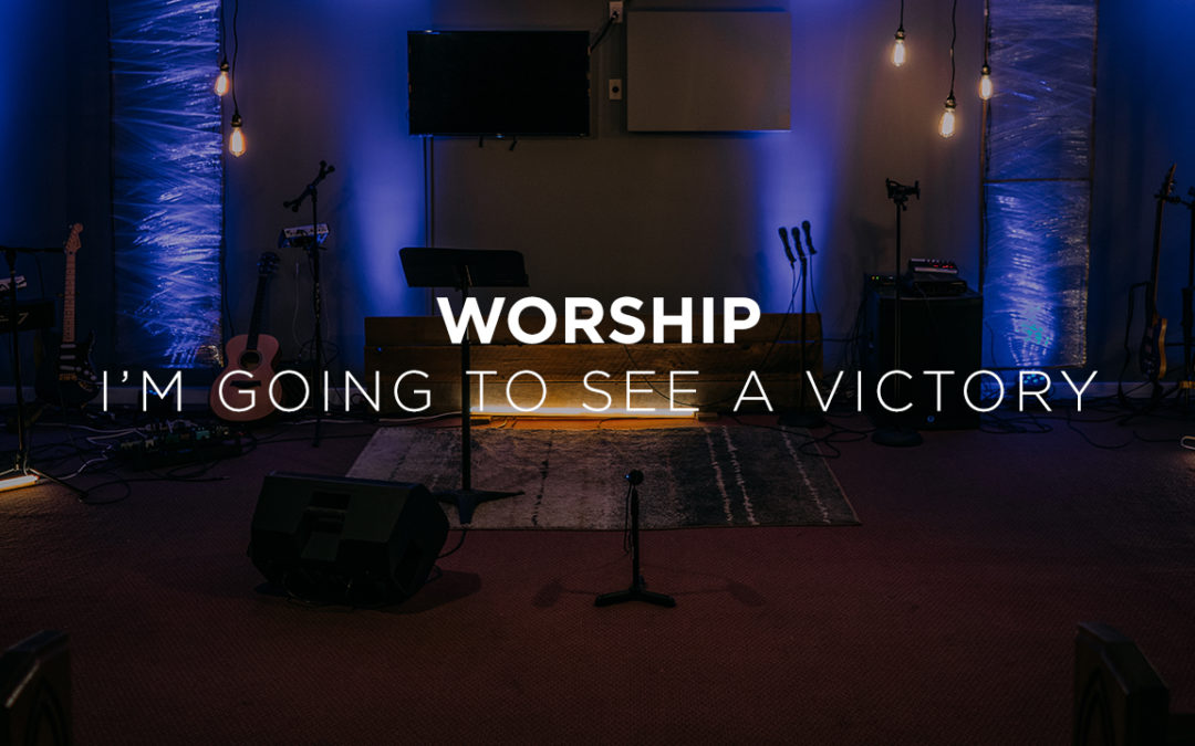 Worship Video: I'm Going To See A Victory